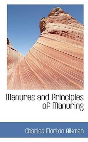 Manures and Principles of Manuring af Charles Morton Aikman