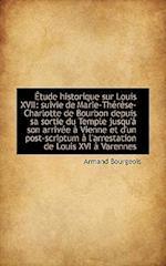 Tude Historique Sur Louis XVII af Armand Bourgeois