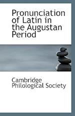 Pronunciation of Latin in the Augustan Period af Cambridge Philological Society