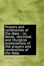 Prayers and Ceremonies of the Mass af John T. Sullivan