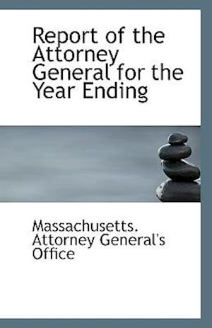 Report of the Attorney General for the Year Ending af Massachusetts Attorney General's Office