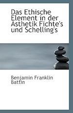 Das Ethische Element in Der Asthetik Fichte's Und Schelling's af Benjamin Franklin Battin