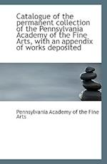 Catalogue of the Permanent Collection of the Pennsylvania Academy of the Fine Arts af Pennsylvania Academy of the Fine Arts