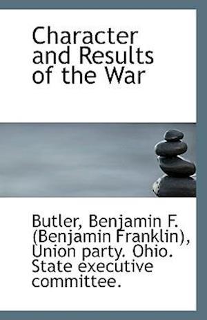 Character and Results of the War af Benjamin Franklin Butler