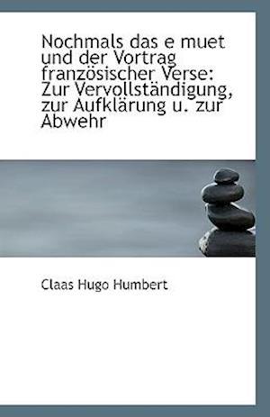 Nochmals Das E Muet Und Der Vortrag Franz Sischer Verse af Claas Hugo Humbert