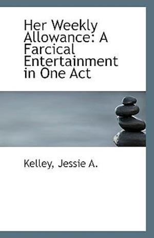 Her Weekly Allowance af Jessie A. Kelley