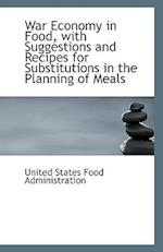 War Economy in Food, with Suggestions and Recipes for Substitutions in the Planning of Meals af United States Food Administration