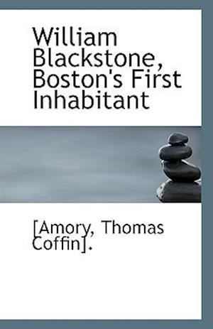 William Blackstone, Boston's First Inhabitant af Amory Coffin