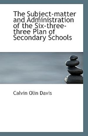 The Subject-Matter and Administration of the Six-Three-Three Plan of Secondary Schools af Calvin Olin Davis