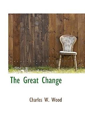 The Great Change af Charles W. Wood