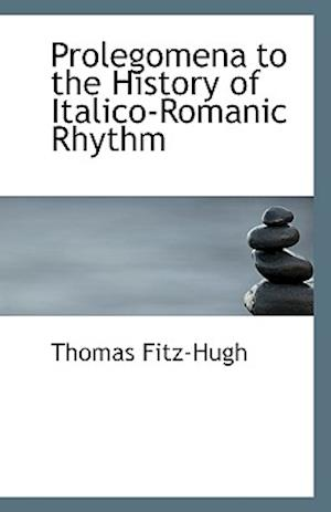 Prolegomena to the History of Italico-Romanic Rhythm af Thomas Fitz-Hugh