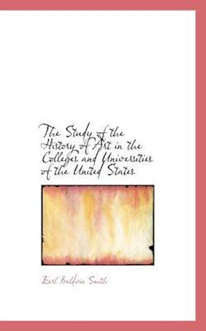 The Study of the History of Art in the Colleges and Universities of the United States af Earl Baldwin Smith