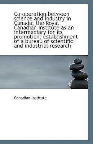 Co-Operation Between Science and Industry in Canada; The Royal Canadian Institute as an Intermediary af Canadian Institute