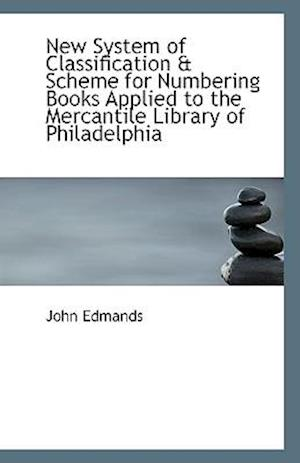 New System of Classification & Scheme for Numbering Books Applied to the Mercantile Library of Phila af John Edmands