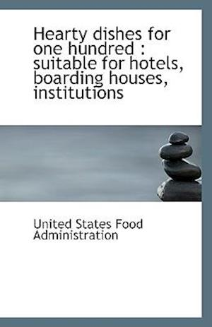 Hearty Dishes for One Hundred af United States Food Administration