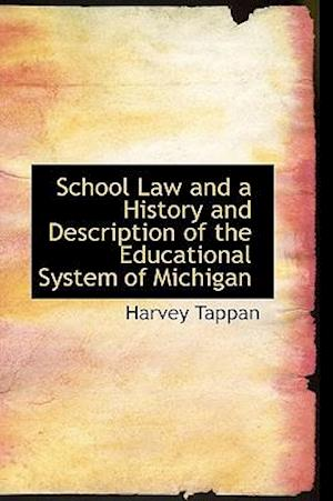 School Law and a History and Description of the Educational System of Michigan af Harvey Tappan