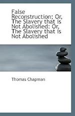 False Reconstruction; Or, the Slavery That Is Not Abolished af Thomas Chapman