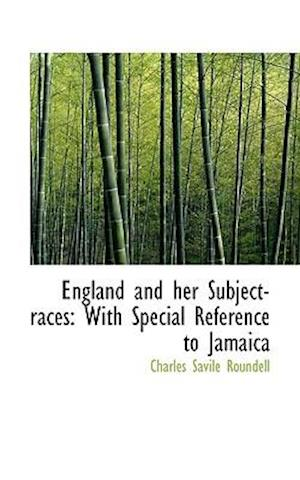 England and Her Subject-Races af Charles Savile Roundell