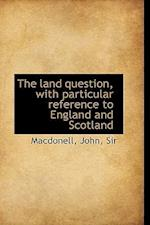 The Land Question, with Particular Reference to England and Scotland af John Macdonell