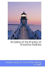 An Outline of the Practice of Preventive Medicine af George Newman