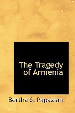The Tragedy of Armenia af Bertha S. Papazian