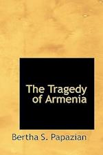 The Tragedy of Armenia af Bertha S. Papazian