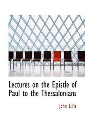 Lectures on the Epistle of Paul to the Thessalonians af John Lillie