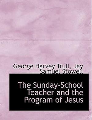 The Sunday-School Teacher and the Program of Jesus af George Harvey Trull, Jay Samuel Stowell