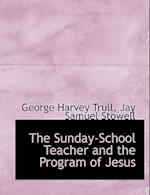 The Sunday-School Teacher and the Program of Jesus af George Harvey Trull, Jay Samuel Stowell