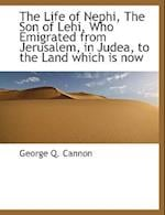 The Life of Nephi, the Son of Lehi, Who Emigrated from Jerusalem, in Judea af George Q. Cannon