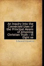 An Inquiry Into the Connected Uses of the Principal Means of Attaining Christian Truth af Edward Hawkins