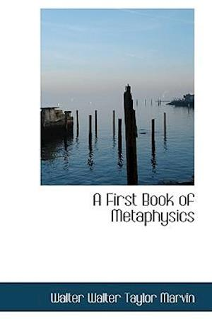 A First Book of Metaphysics af Walter Taylor Marvin