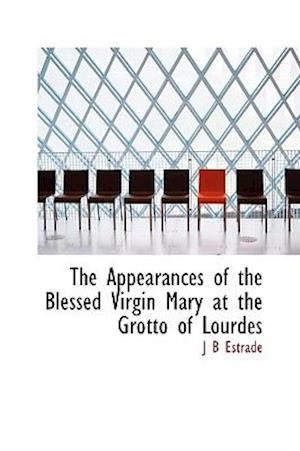 The Appearances of the Blessed Virgin Mary at the Grotto of Lourdes af J. B. Estrade
