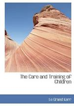 The Care and Training of Children af Le Grand Kerr