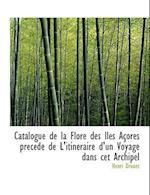 Catalogue de La Flore Des Iles Acores Precede de L'Itineraire D'Un Voyage Dans CET Archipel af Henri Drouet