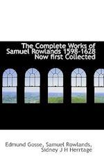 The Complete Works of Samuel Rowlands 1598-1628 Now First Collected af Sidney J. H. Herrtage, Edmund Gosse, Samuel Rowlands