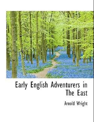 Early English Adventurers in the East af Arnold Wright