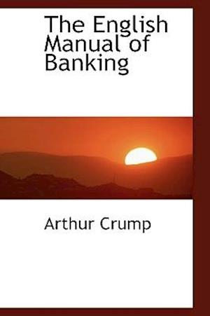 The English Manual of Banking af Arthur Crump
