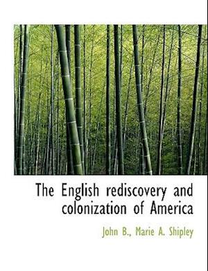 The English Rediscovery and Colonization of America af John B. Shipley, Marie A. Shipley