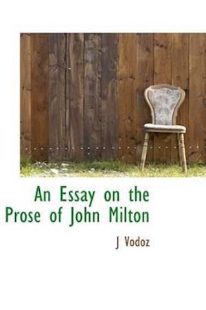 An Essay on the Prose of John Milton af J. Vodoz
