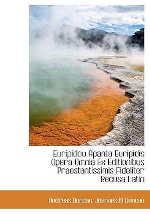 Euripidou Apanta Euripidis Opera Omnia Ex Editionibus Praestantissimis Fideliter Recusa Latin af Andreas Duncan, Joannes M. Duncan