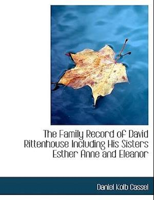 The Family Record of David Rittenhouse Including His Sisters Esther Anne and Eleanor af Daniel Kolb Cassel