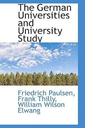 The German Universities and University Study af Friedrich Paulsen, William Wilson Elwang, Frank Thilly