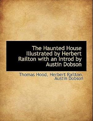 The Haunted House Illustrated by Herbert Railton with an Introd by Austin Dobson af Thomas Hood, Austin Dobson, Herbert Railton