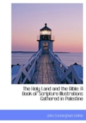 The Holy Land and the Bible af John Cunningham Geikie