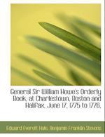 General Sir William Howe's Orderly Book, at Charlestown, Boston and Halifax, June 17, 1775 to 1776, af Edward Everett Hale, Benjamin Franklin Stevens