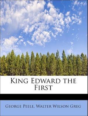 King Edward the First af George Peele, Walter Wilson Greg