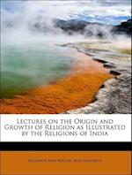 Lectures on the Origin and Growth of Religion as Illustrated by the Religions of India af Friedrich Maximilian Muller, Max Friedrich