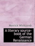 A Literary Source-Book of the German Renaissance af Merrick Whitcomb