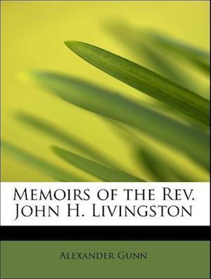 Memoirs of the REV. John H. Livingston af Alexander Gunn